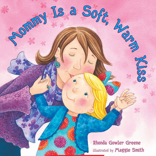 GREENE SMITH: Mommy is a Soft, Warm Kiss SCHOLASTIC 9780545341196