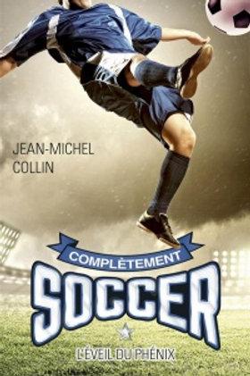 COLLIN, J-M: T1 Complètement Soccer: L'éveil du phénix 9782895859659