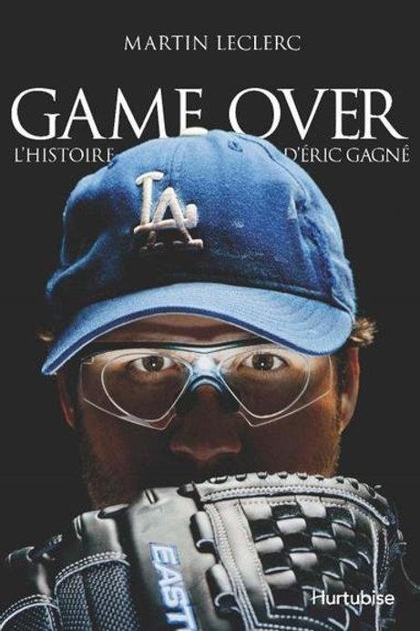 LECLERC, M: Game Over: L'histoire d'Éric Gagné 9782897230005 2012