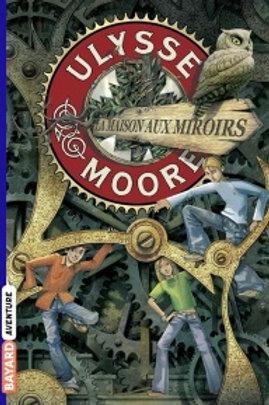 BACCALARIO, P:  T3 Ulysse Moore, La maison aux miroirs 9782747019545 2007
