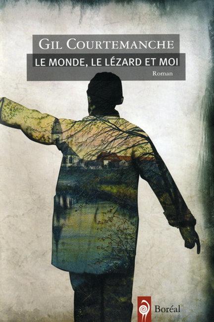 COURTEMANCHE, Gil: Le monde, le lézard et moi 9782764606919 2009