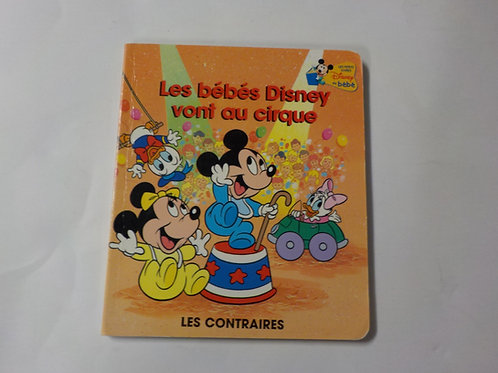 Disney bébé: Les bébés Disney vont au cirque: Les contraires