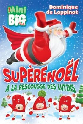 LOPPINOT, D: SuPère Noël à la rescousse des lutins Mini Big 9782897461386 2018