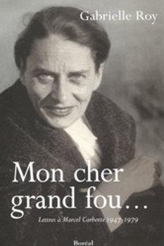 ROY, Gabrielle: Mon cher grand fou... Marcel Carbotte 9782764601235 2001