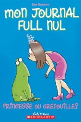 BENTON, Jim  Mon journal full nul: Princesse ou grenouille 9780439940696