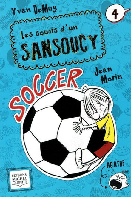 DeMUY, Yvan: T4: Soucis d'un Sansoucy: Soccer 9782897356975