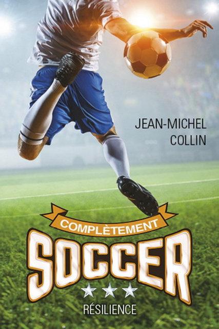 COLLIN, J-M: T3 Complètement Soccer: Résilience 9782895859710 2018