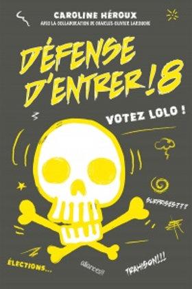 HÉROUX, C T8 Défense d'entrer : Votez Lolo ! 9782897142506 2017