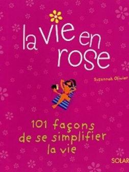 OLIVIER, S: La vie en rose: 101 façons de se simplifier la vie 9782263035463 200