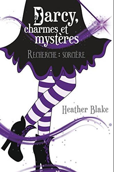 BLAKE, H: T1 Darcy, charmes et mystères: Recherche sorcière 9782897677961 2017