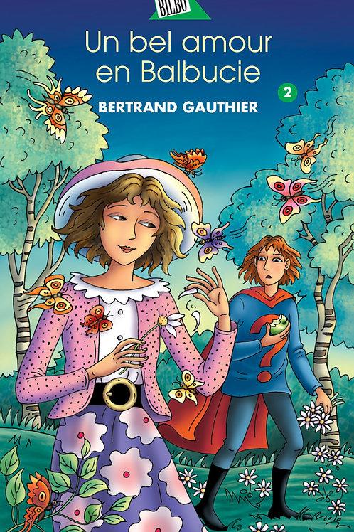 GAUTHIER, Bertrand T2 Un bel amour en Balbucie 9782764402733