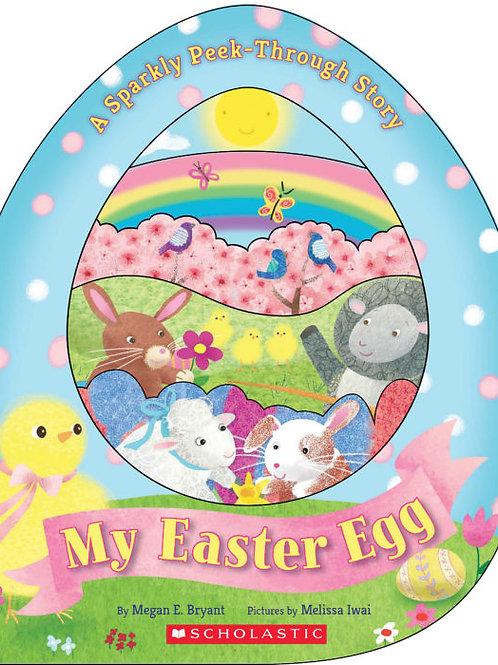 BRYANT IWAI: My Easter Egg, A sparkly Peek-Through Story 9780545921800 2018