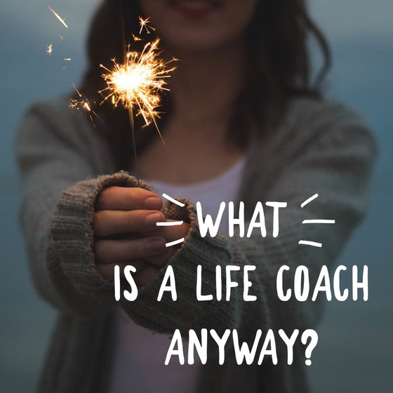 What is a life coach anyway?