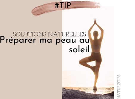 Solutions naturelles pour préparer sa peau au soleil.
