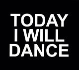 Today I will dance