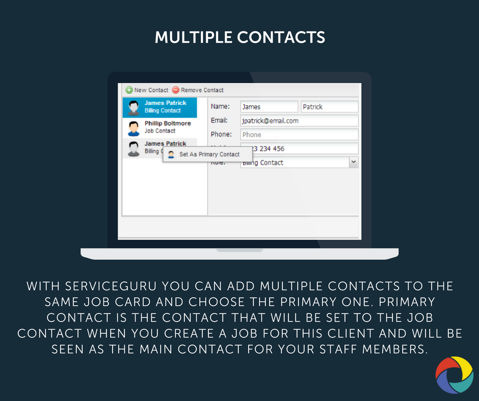 With ServiceGuru you can add multiple contacts to the same job card and choose the Primary one. Primary contact is the contact that will be set to the job contact when you create a job for this client and will be seen as the main contact for your staff members.