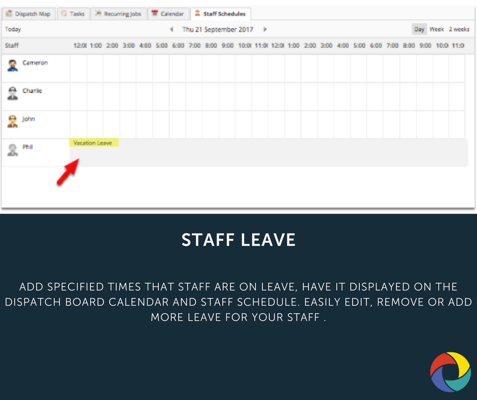 Add specified times that staff are on leave, have it displayed on the Dispatch Board Calendar and Staff Schedule. Easily edit, remove or add more leave for your staff .