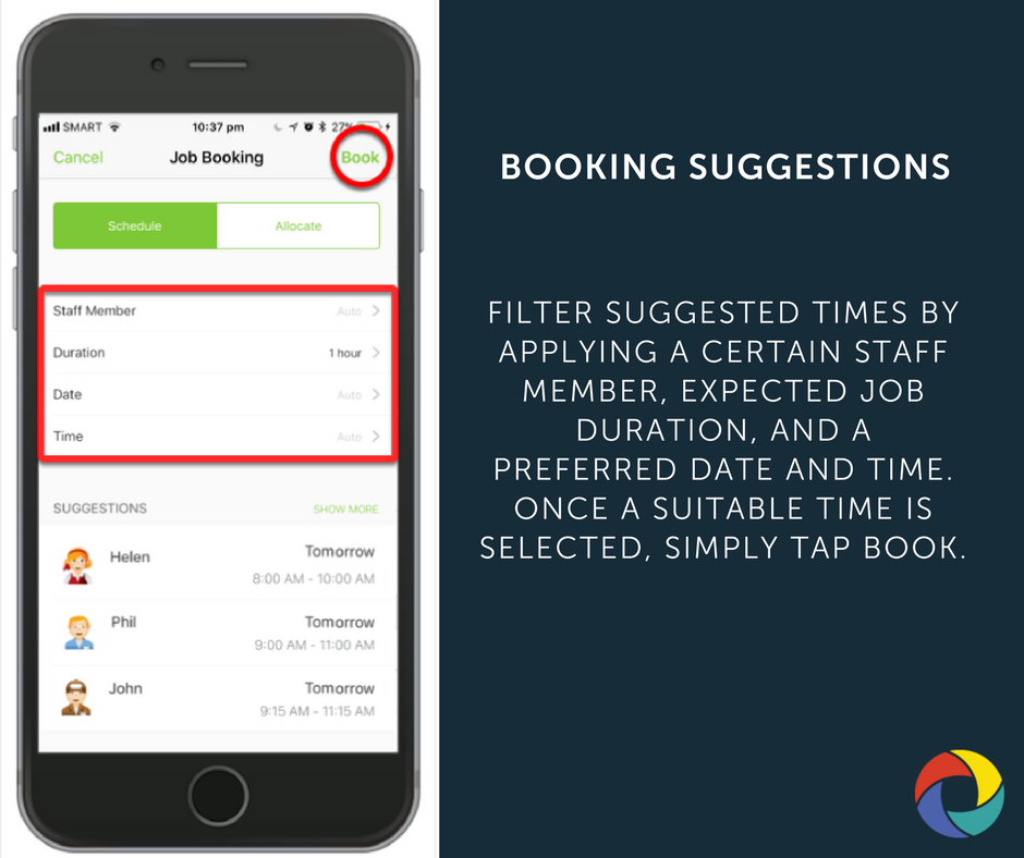 Filter suggested times by applying a certain Staff Member, expected job Duration, and a preferred Date and Time. Once a suitable time is selected, simply tap Book.