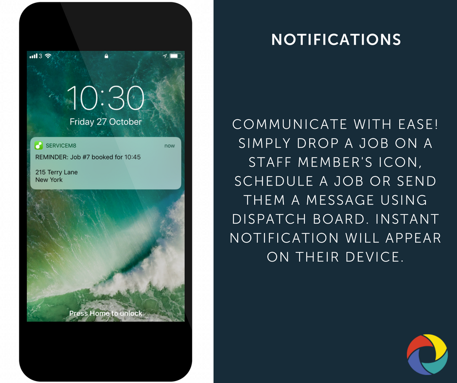 Communicate with ease! Simply drop a job on a staff member's icon, schedule a job or send them a message using dispatch board. Instant notification will appear on their device.