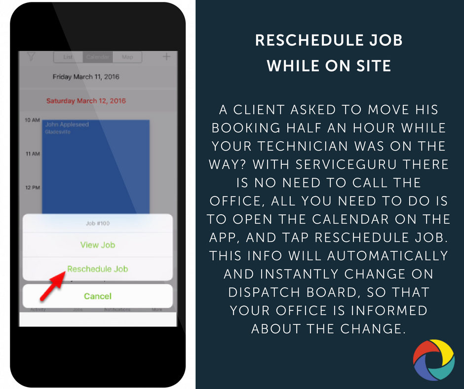 A client asked to move his booking half an hour while your technician was on the way? With ServiceGuru there is no need to call the office, all you need to do is to open the Calendar on the app, and tap Reschedule Job. This info will automatically and instantly change on Dispatch Board, so that your office is informed about the change.