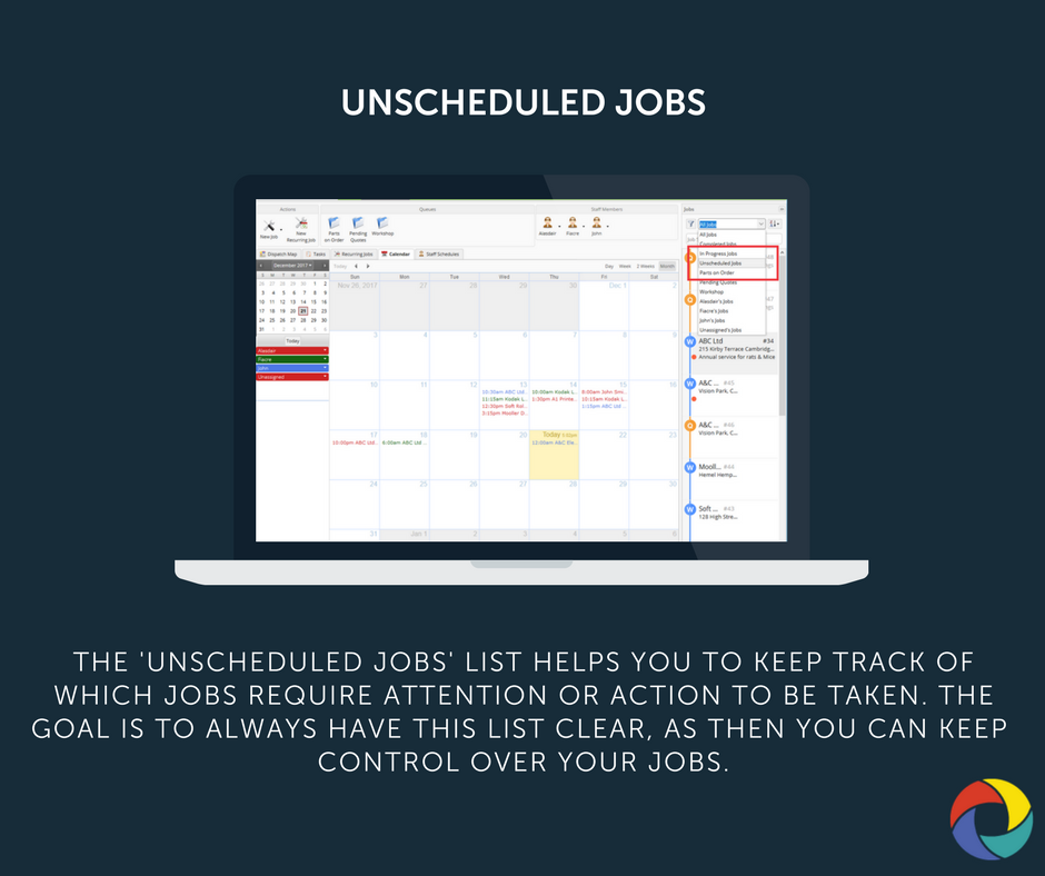 The 'unscheduled jobs' list helps you to keep track of which jobs require attention or action to be taken. The goal is to always have this list clear, as then you can keep  control over your jobs.