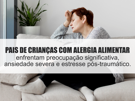 Pais de crianças com alergia alimentar enfrentam preocupação significativa, ansiedade severa e estre