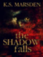 The Shadow Falls K.S. Marsden