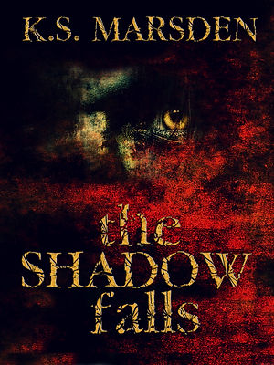 The Shadow Falls K.S. Marsden