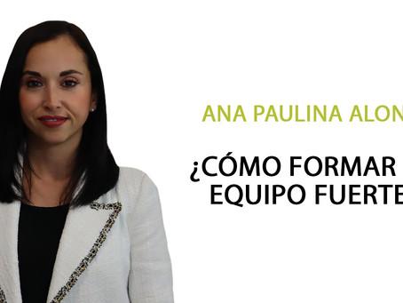 ¿Cómo Formar Un Equipo Fuerte?   Ft. Ana Paulina Alonso