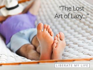 4 Ways To Embrace Laziness!