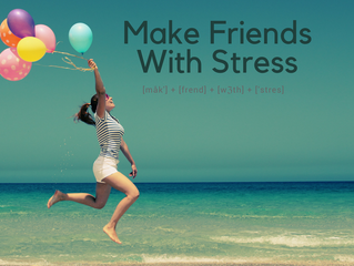 Make Friends With Stress!