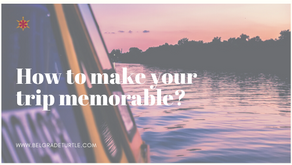 How to make your trip memorable?