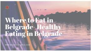 Where to Eat in Belgrade- Healthy Eating in Belgrade