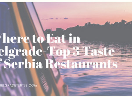 Where to Eat in Belgrade- Top 3 Taste of Serbia Restaurants