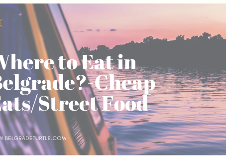 Where to Eat in Belgrade- Cheap Eats/Street Food