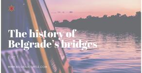 The history of Belgrade's bridges (Part 1)