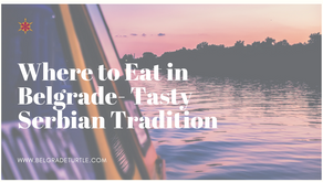 Where to Eat in Belgrade- Tasty Serbian Tradition