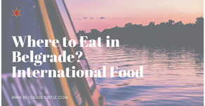 Where to Eat in Belgrade- International Food