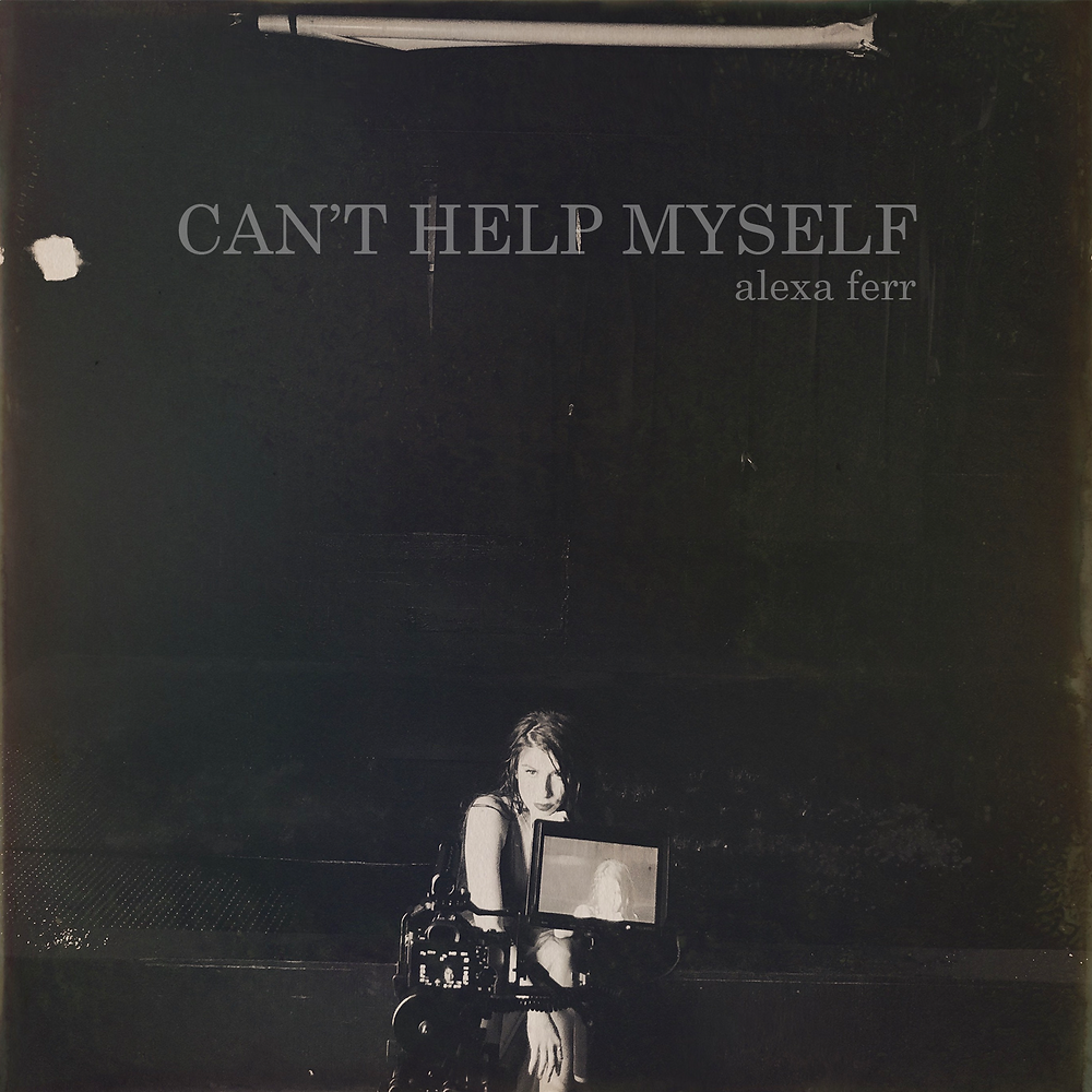 Alexa Ferr - Can't Help Myself