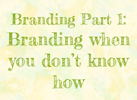 Branding Part 1: Branding when you don't know how.