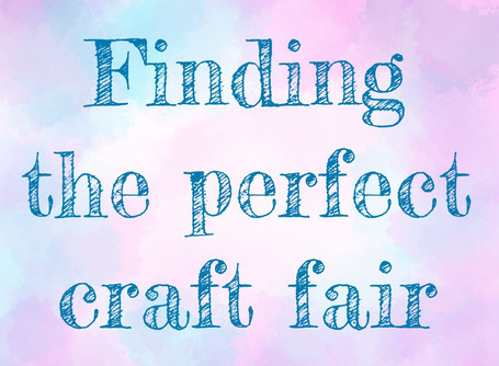 Craft Fairs - Finding the right one for your small business