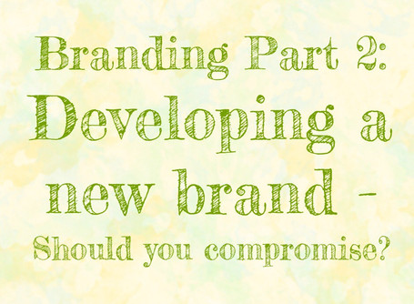 Branding part 2: Developing a new brand - Should you compromise?