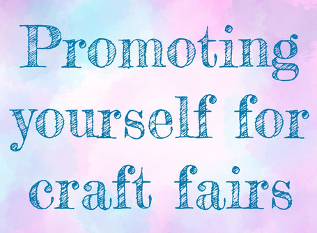 Promoting yourself at events, craft fairs and markets