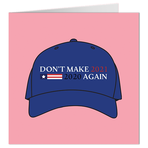 Don't Make 2021, 2020 Again