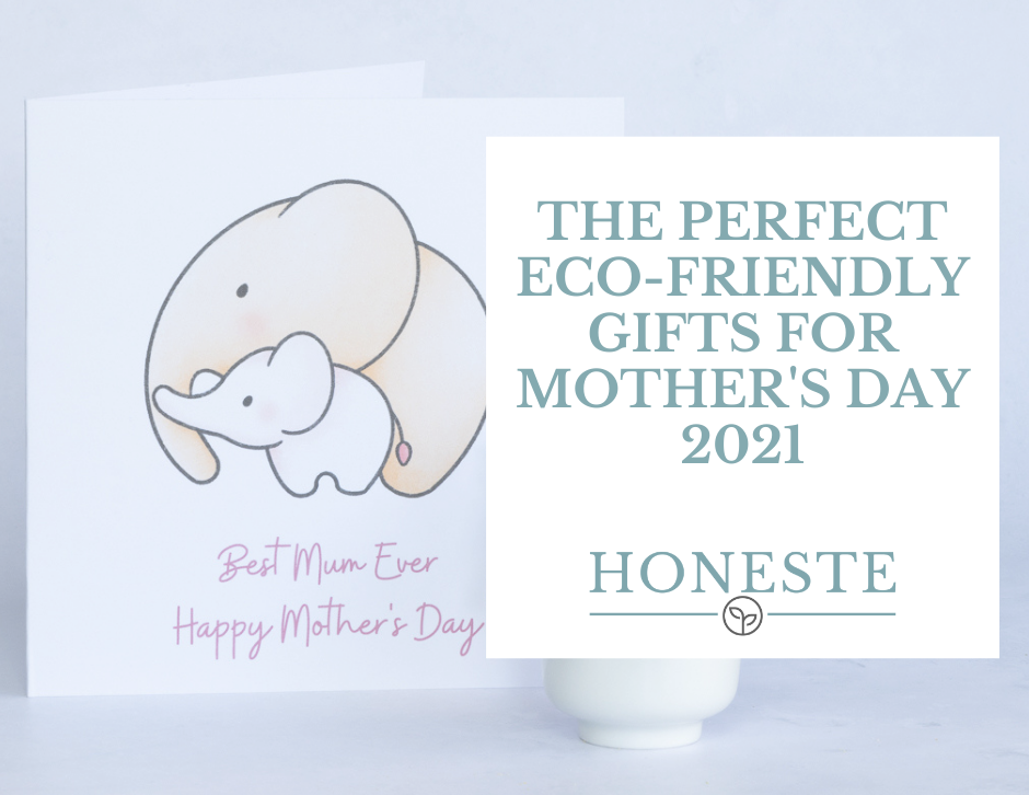 The Perfect Eco-Friendly Gifts For Her - Mother's Day 2021