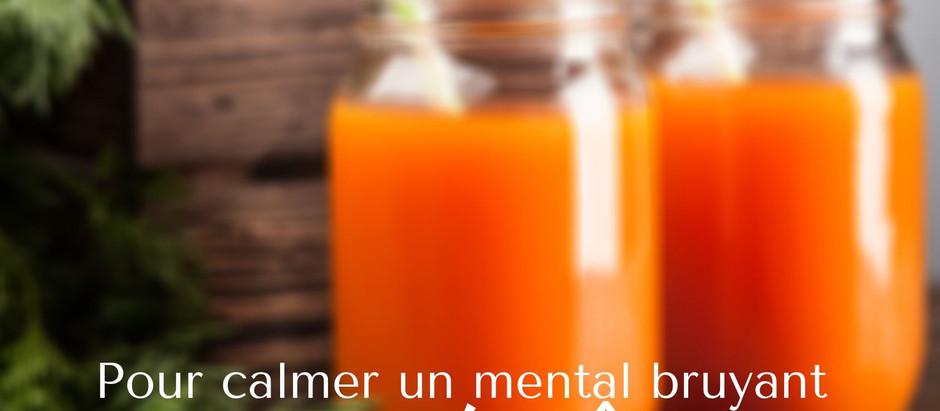 Un jus pour calmer un mental bruyant!