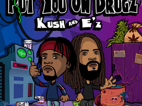 "Kush and Eazzy releases ""Put You On Drugz"""