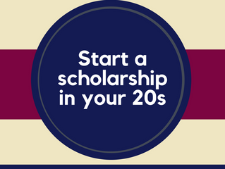Start a Scholarship in your Twenties
