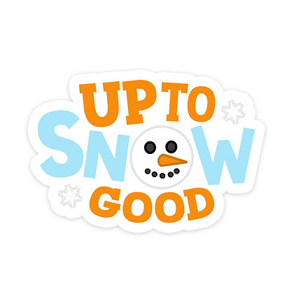 UP TO SNOW GOOD TEXT ADD ON