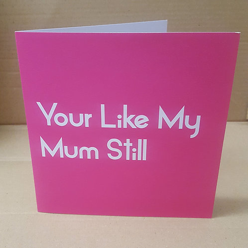 LIKE MY MUM CARD